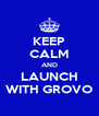 KEEP CALM AND LAUNCH WITH GROVO - Personalised Poster A4 size
