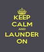 KEEP CALM AND LAUNDER ON - Personalised Poster A4 size