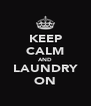 KEEP CALM AND LAUNDRY ON - Personalised Poster A4 size