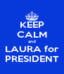 KEEP CALM and LAURA for PRESIDENT - Personalised Poster A4 size