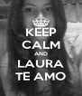 KEEP CALM AND LAURA TE AMO - Personalised Poster A4 size