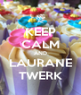 KEEP CALM AND LAURANE TWERK - Personalised Poster A4 size