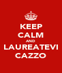 KEEP CALM AND LAUREATEVI CAZZO - Personalised Poster A4 size
