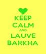 KEEP CALM AND LAUVE BARKHA - Personalised Poster A4 size