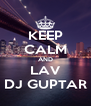 KEEP CALM AND LAV DJ GUPTAR - Personalised Poster A4 size
