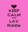 KEEP CALM AND LAV Riddle - Personalised Poster A4 size
