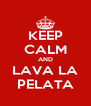 KEEP CALM AND LAVA LA PELATA - Personalised Poster A4 size