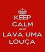 KEEP CALM AND LAVA UMA LOUÇA - Personalised Poster A4 size