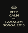 KEEP CALM AND LAVAGEM SONGA 2013 - Personalised Poster A4 size