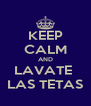 KEEP CALM AND LAVATE  LAS TETAS - Personalised Poster A4 size