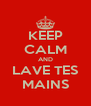 KEEP CALM AND LAVE TES MAINS - Personalised Poster A4 size