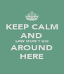 KEEP CALM AND LAW DON'T GO AROUND HERE - Personalised Poster A4 size