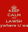 KEEP CALM AND LAWSH anywhere U want - Personalised Poster A4 size