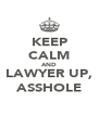 KEEP CALM AND LAWYER UP, ASSHOLE - Personalised Poster A4 size