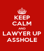 KEEP CALM AND LAWYER UP ASSHOLE - Personalised Poster A4 size