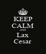 KEEP CALM AND Lax Cesar - Personalised Poster A4 size