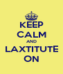 KEEP CALM AND LAXTITUTE ON - Personalised Poster A4 size