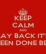 KEEP CALM AND LAY BACK IT'S ALL BEEN DONE BEFORE - Personalised Poster A4 size