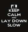 KEEP CALM AND LAY DOWN SLOW - Personalised Poster A4 size