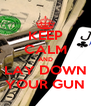 KEEP CALM AND LAY DOWN YOUR GUN - Personalised Poster A4 size