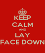 KEEP CALM AND LAY FACE DOWN - Personalised Poster A4 size