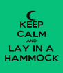 KEEP CALM AND LAY IN A HAMMOCK - Personalised Poster A4 size