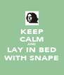 KEEP CALM AND LAY IN BED WITH SNAPE - Personalised Poster A4 size