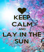 KEEP CALM AND LAY IN THE SUN - Personalised Poster A4 size
