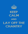KEEP CALM AND LAY OFF THE CHANTRY - Personalised Poster A4 size