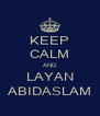 KEEP CALM AND LAYAN ABIDASLAM - Personalised Poster A4 size