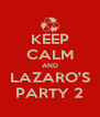 KEEP CALM AND LAZARO'S PARTY 2 - Personalised Poster A4 size