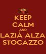KEEP CALM AND LAZIÀ ALZA STOCAZZO - Personalised Poster A4 size
