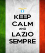 KEEP CALM AND LAZIO SEMPRE - Personalised Poster A4 size