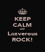 KEEP CALM and Lazverous ROCK! - Personalised Poster A4 size