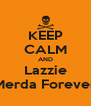 KEEP CALM AND Lazzie Merda Forever - Personalised Poster A4 size