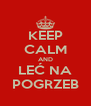 KEEP CALM AND LEĆ NA POGRZEB - Personalised Poster A4 size