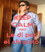 KEEP CALM AND Le di por  el chiquito  - Personalised Poster A4 size