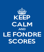 KEEP CALM AND LE FONDRE SCORES - Personalised Poster A4 size