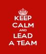KEEP CALM AND LEAD A TEAM - Personalised Poster A4 size