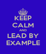 KEEP CALM AND LEAD BY EXAMPLE - Personalised Poster A4 size