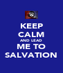KEEP CALM AND LEAD ME TO SALVATION - Personalised Poster A4 size