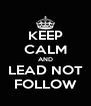 KEEP CALM AND LEAD NOT FOLLOW - Personalised Poster A4 size