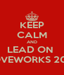 KEEP CALM AND LEAD ON  LOVEWORKS 2013 - Personalised Poster A4 size