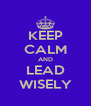 KEEP CALM AND LEAD WISELY - Personalised Poster A4 size