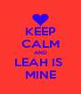 KEEP CALM AND LEAH IS  MINE - Personalised Poster A4 size