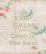 KEEP CALM AND Leah is The best - Personalised Poster A4 size