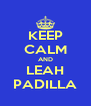KEEP CALM AND LEAH PADILLA - Personalised Poster A4 size