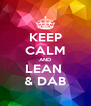 KEEP CALM AND LEAN  & DAB - Personalised Poster A4 size