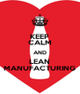 KEEP CALM AND LEAN MANUFACTURING - Personalised Poster A4 size