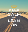 KEEP CALM AND LEAN ON - Personalised Poster A4 size